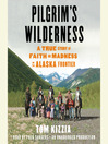 Pilgrim's Wilderness (MP3): A True Story of Faith and Madness on the Alaska Frontier